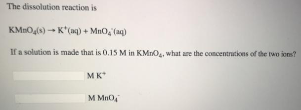 The dissolution reaction is KMnO4 (s) → K+    | Clutch Prep
