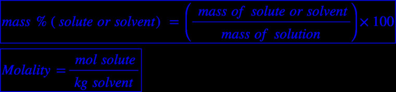 "<math xmlns=""http://www.w3.org/1998/Math/MathML""><menclose mathcolor=""#0000FF"" notation=""box""><mi>m</mi><mi>a</mi><mi>s</mi><mi>s</mi><mo>&#xA0;</mo><mo>%</mo><mfenced><mrow><mi>s</mi><mi>o</mi><mi>l</mi><mi>u</mi><mi>t</mi><mi>e</mi><mo>&#xA0;</mo><mi>o</mi><mi>r</mi><mo>&#xA0;</mo><mi>s</mi><mi>o</mi><mi>l</mi><mi>v</mi><mi>e</mi><mi>n</mi><mi>t</mi></mrow></mfenced><mo>&#xA0;</mo><mo>=</mo><mo>&#xA0;</mo><mfenced><mfrac><mrow><mo>&#xA0;</mo><mi>m</mi><mi>a</mi><mi>s</mi><mi>s</mi><mo>&#xA0;</mo><mi>o</mi><mi>f</mi><mo>&#xA0;</mo><mi>s</mi><mi>o</mi><mi>l</mi><mi>u</mi><mi>t</mi><mi>e</mi><mo>&#xA0;</mo><mi>o</mi><mi>r</mi><mo>&#xA0;</mo><mi>s</mi><mi>o</mi><mi>l</mi><mi>v</mi><mi>e</mi><mi>n</mi><mi>t</mi></mrow><mrow><mi>m</mi><mi>a</mi><mi>s</mi><mi>s</mi><mo>&#xA0;</mo><mi>o</mi><mi>f</mi><mo>&#xA0;</mo><mi>s</mi><mi>o</mi><mi>l</mi><mi>u</mi><mi>t</mi><mi>i</mi><mi>o</mi><mi>n</mi></mrow></mfrac></mfenced><mo>&#xD7;</mo><mn>100</mn></menclose><mspace linebreak=""newline""/><menclose mathcolor=""#0000FF"" notation=""box""><mi>M</mi><mi>o</mi><mi>l</mi><mi>a</mi><mi>l</mi><mi>i</mi><mi>t</mi><mi>y</mi><mo>&#xA0;</mo><mo>=</mo><mfrac><mrow><mo>&#xA0;</mo><mi>m</mi><mi>o</mi><mi>l</mi><mo>&#xA0;</mo><mi>s</mi><mi>o</mi><mi>l</mi><mi>u</mi><mi>t</mi><mi>e</mi></mrow><mrow><mi>k</mi><mi>g</mi><mo>&#xA0;</mo><mi>s</mi><mi>o</mi><mi>l</mi><mi>v</mi><mi>e</mi><mi>n</mi><mi>t</mi></mrow></mfrac></menclose></math>"